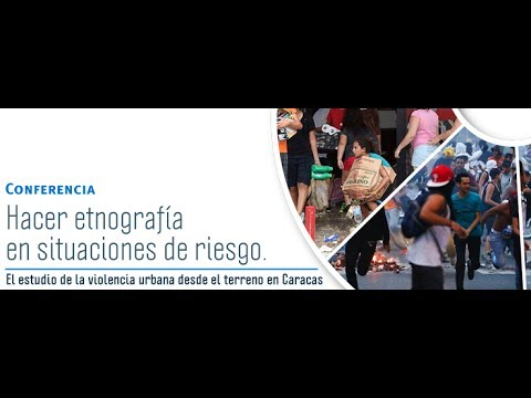 Conferencia- Hacer etnografía en situaciones de riesgo