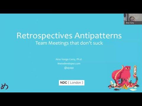 Retrospectives Antipatterns - Aino Vonge Corry - NDC London 2021