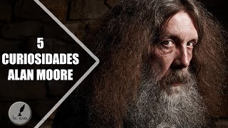 5 CURIOSIDADES DE ALAN MOORE