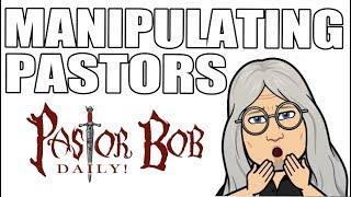 """Manipulating Pastors"" Pastor Bob DAILY!"