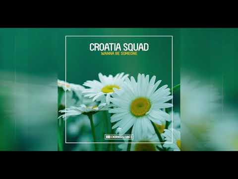 Croatia Squad - Wanna Be Someone