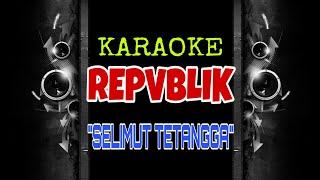 Repvblik - Selimut Tetangga (Karaoke Tanpa Vokal)