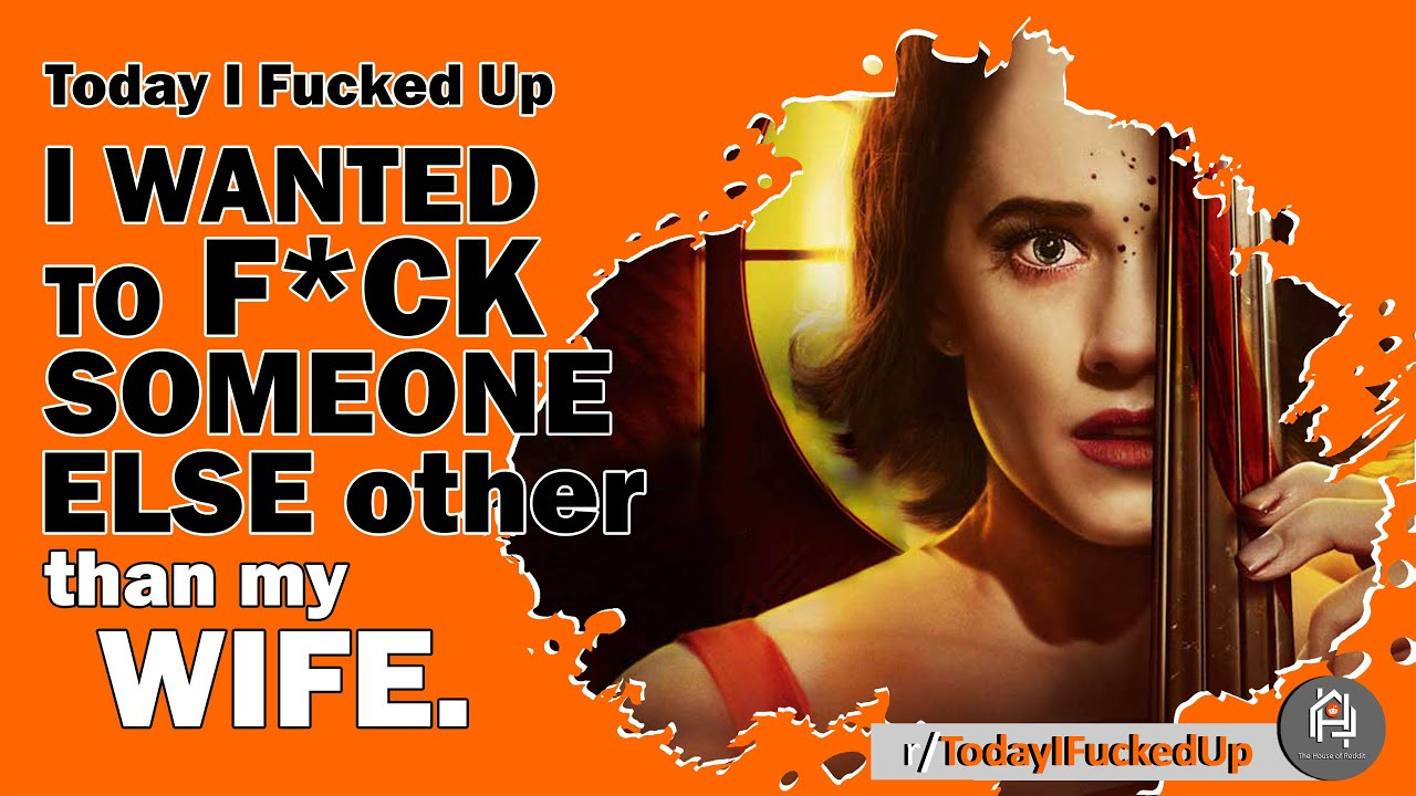 #TodayIFuckedUp (Ep.18) Wanted to fuck someone else other