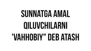 """Savol-javob: """"Sunnatga amal qiluvchilarni """"vahhobiy"""" deb atash"""" (Shayx Sodiq Samarqandiy)"""