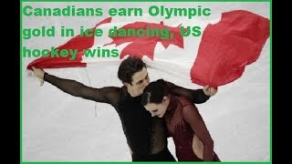 Canadians earn Olympic gold in ice dancing, US hockey wins|tick tock news