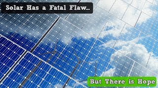 Solar Power Has a Fatal Flaw... But There's Hope!