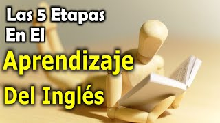 Las 5 Etapas En Aprendizaje Del Inglés