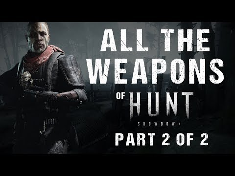 Hunt: Showdown - All Weapons / ALL 50 WEAPONS Showcase [1080p60] - Part 2 of 2