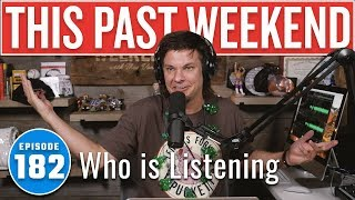 Who Is Listening? | This Past Weekend w/ Theo Von #182