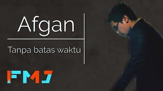 [4.14 MB] Afgan - Tanpa Batas Waktu ( Official Video Lirik )