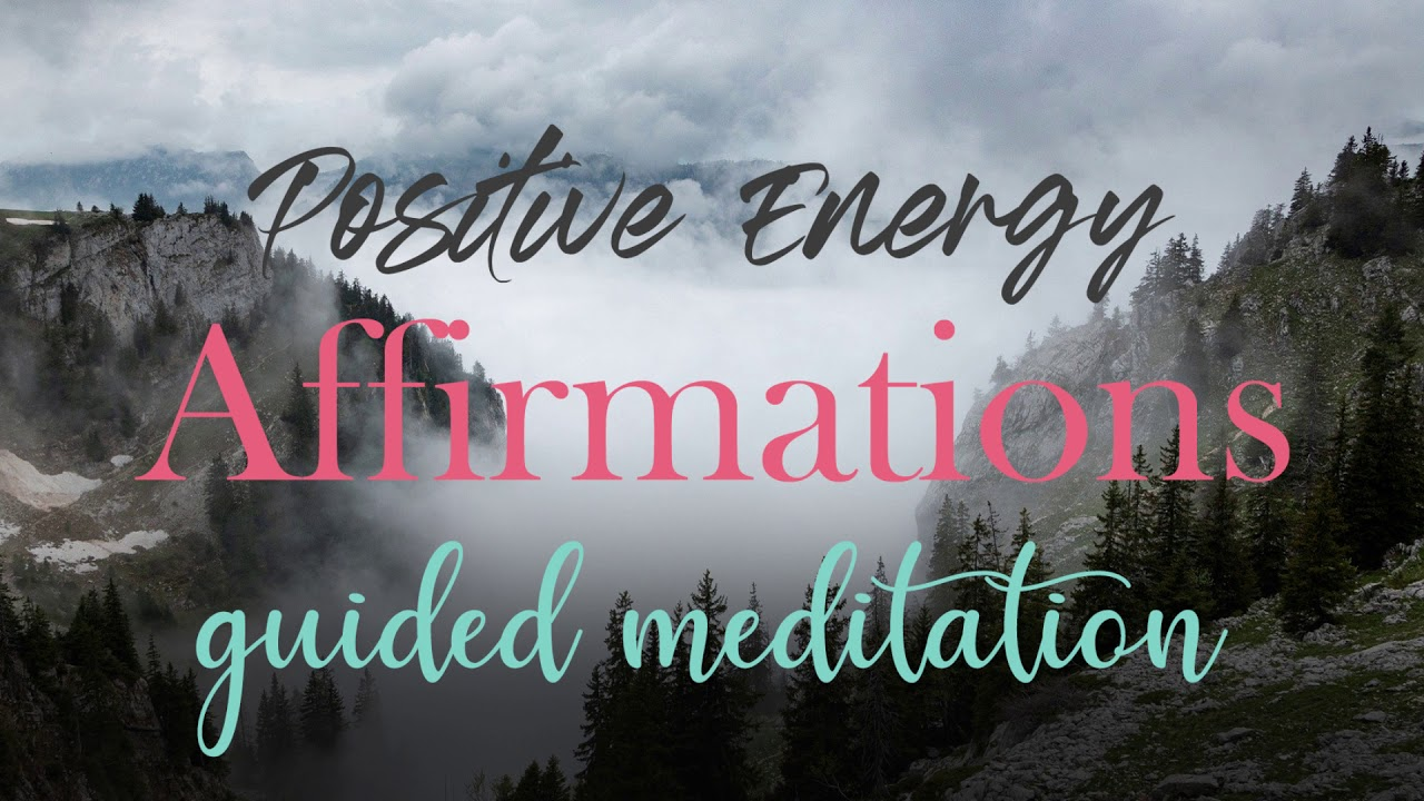 Positive Energy Affirmations 20 Minute Guided Meditation