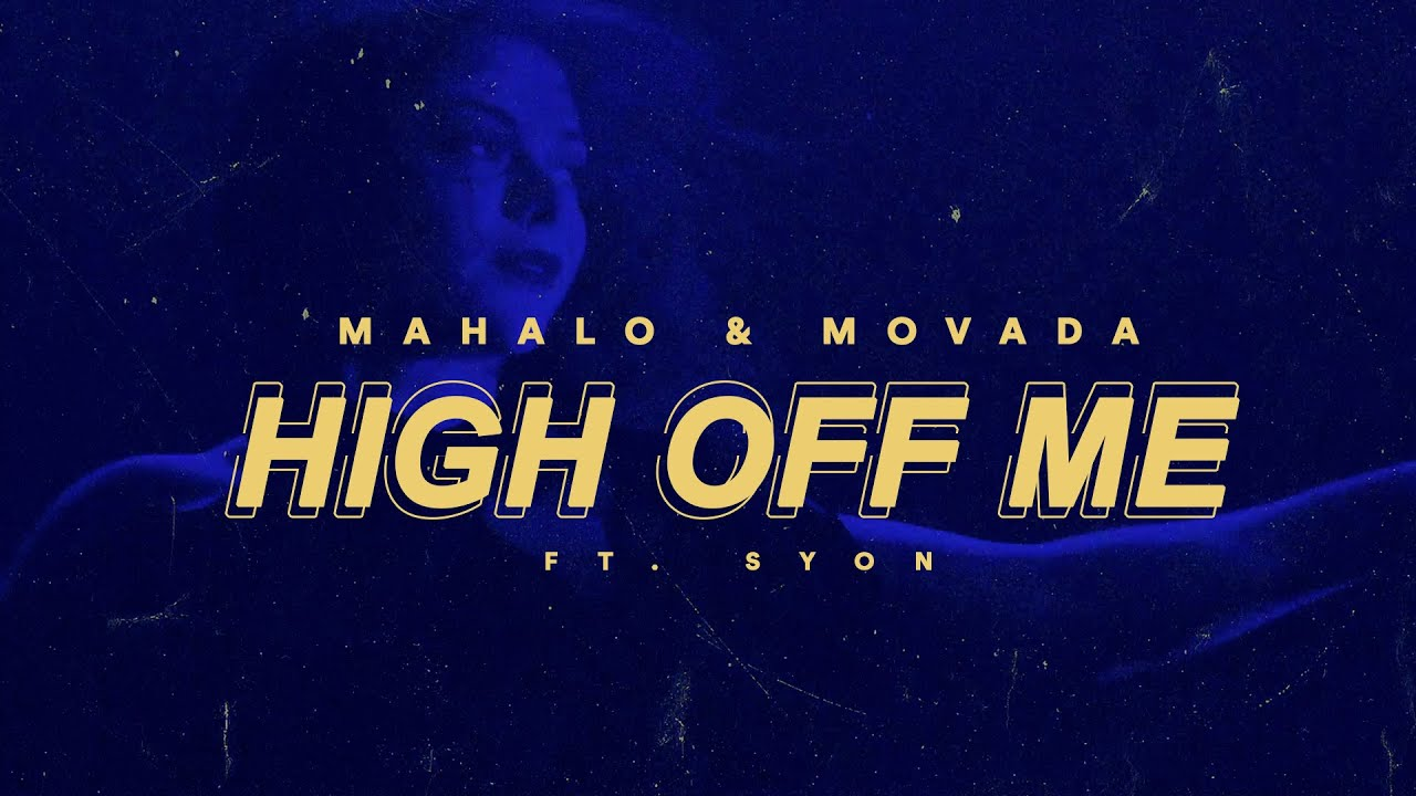 Download Mahalo x Movada - High Off Me feat Syon [Official Lyric Video]