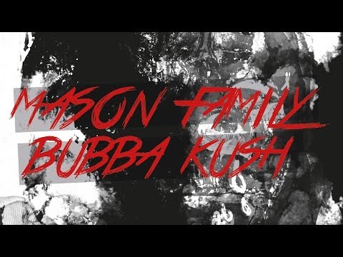 MASON FAMILY ►BUBBA KUSH◄ (Official...