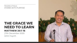 The Grace We Have To Learn (Matthew 20:1-16) - 27 December 2020