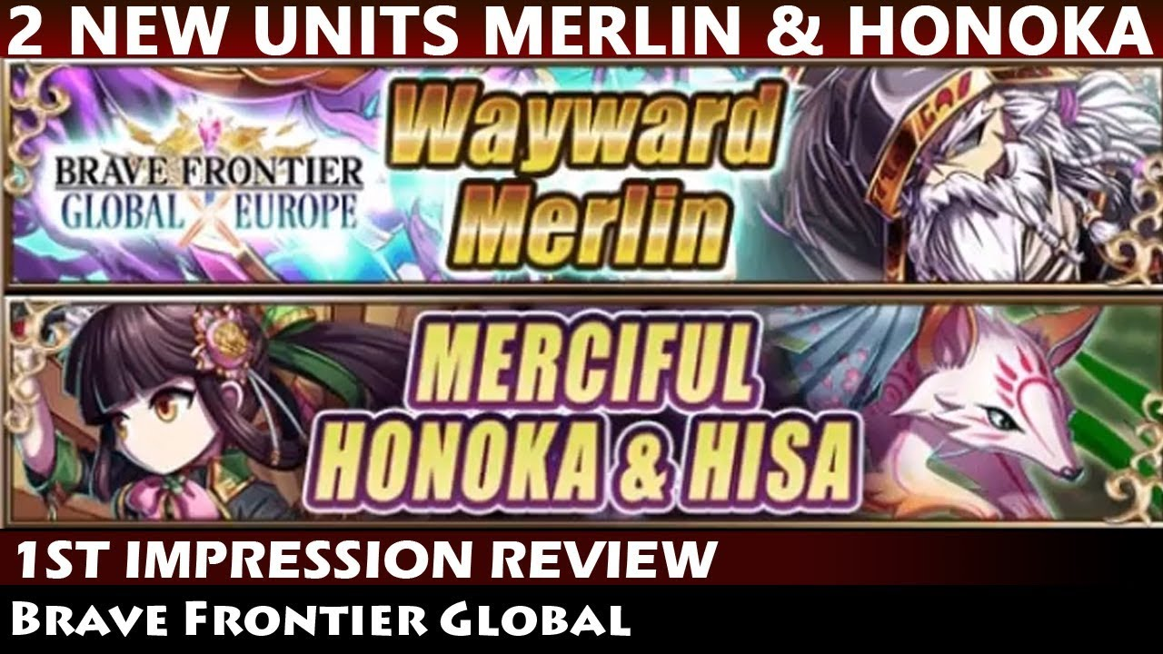 Wayward Merlin & Merciful Honoka & Hisa 1st Impression Review (Brave  Frontier Global) by Ushi Gaming Channel