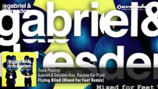 Gabriel & Dresden feat. Passion for Plaid - Flying Blind (Mixed for Feet Edit)