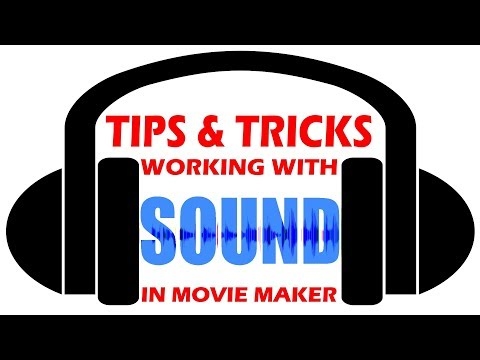 Tips And Tricks For Working With Sound FX In Windows Movie Maker - 2018