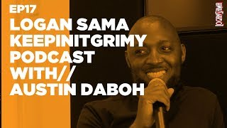 Logan Sama KeepinItGrimy Podcast: Episode 17 AUSTIN DABOH
