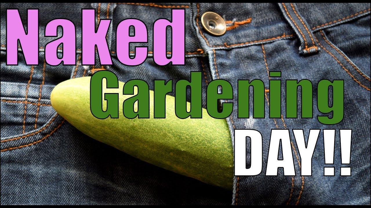 World Naked Gardening Day! Planting vegetables and tending