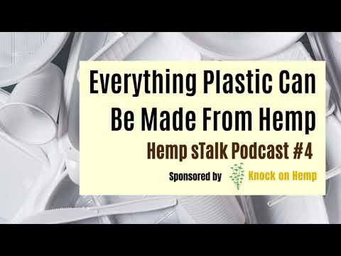 Can Everything Plastic Be Made From Hemp? | Hemp sTalk Podcast #004