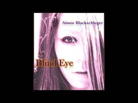 Aimee Blackschleger - Blind Eye (Full Album + Bonus Tracks)