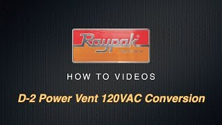 Raypak® D-2 Power Vent 120VAC Conversion