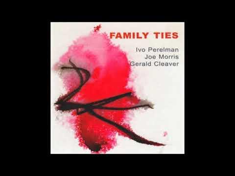 Ivo Perelman, Joe Morris & Gerald Cleaver  - Family Ties (full album)