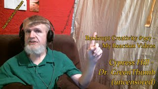 CYPRESS HILL - DR. GREENTHUMB (UNCENSORED) : Bankrupt Creativity #397 - My Reaction Videos