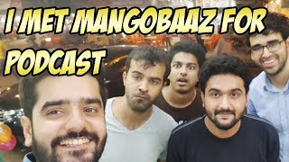I MET MANGOBAAZ FOR PODCAST