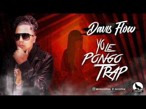 Yo Le Pongo Trap - Davis Flow