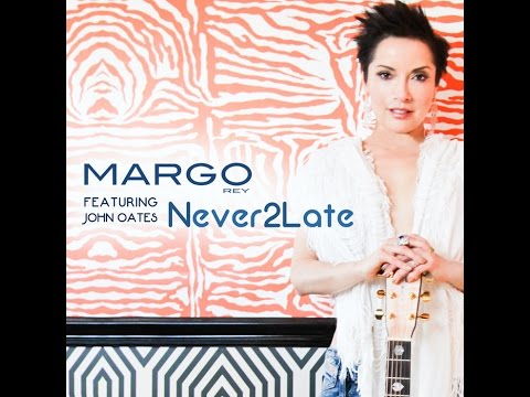 """Never 2 Late"" - Margo Rey Feat. John Oates"