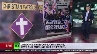 'Christian patrols' in London's Muslim areas: Help or troublemakers?