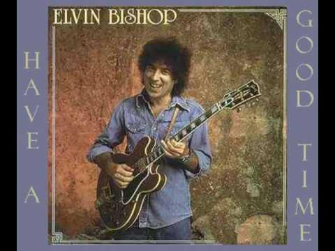Elvin Bishop - Have A Good Time