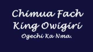 Chimua Fact King Owigiri - Ogechi Ka Nma.wmv