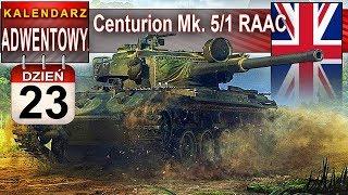 Centurion 5/1 RAAC piękniejszy Centek w kalendarzu adwentowym - World of Tanks