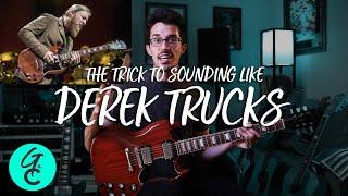The trick to sounding like Derek Trucks
