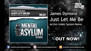 James Dymond - Just Let Me Be (Active Limbic System Remix) [MA031] OUT NOW!