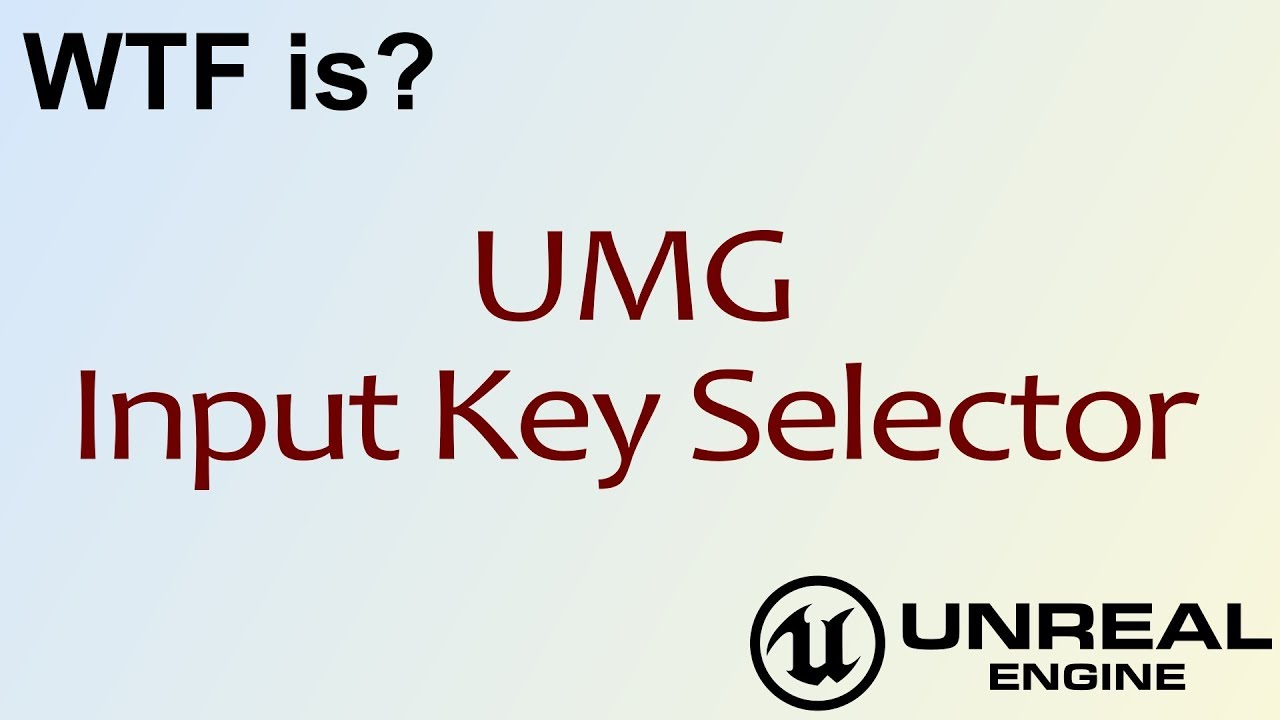 WTF Is? UMG: Input Key Selector Widget in Unreal Engine 4 ( UE4 )