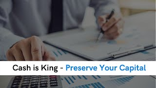 Cash is King - Preserve Your Capital