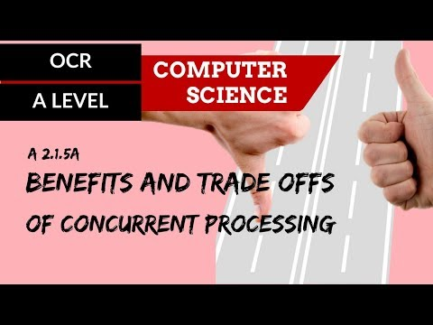 OCR A'Level Benefits And Trade Offs Of Concurrent Processing