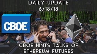 Daily Update (6/18/18) | CBOE hints tal...