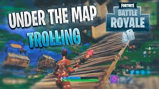 UNDER THE MAP GLITCH TROLLING ON FORTNITE (Battle Royale Funny Moments & Fails)