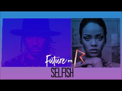Future - Selfish ft. Rihanna (Official Audio)