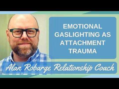Emotional Gaslighting as Attachment Trauma