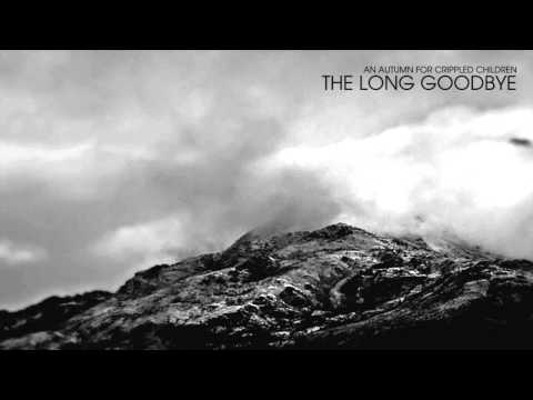 An Autumn For Crippled Children - The Long Goodbye (Full Album 2015)