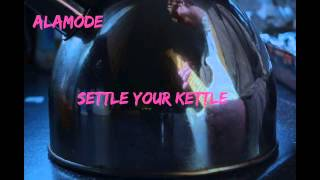 Alamode - Settle Your Kettle