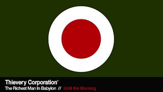 Thievery Corporation - Until the Morning [Official Audio]