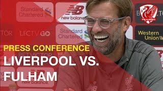 Liverpool vs. Fulham | Jurgen Klopp's Pre-Match Press Conference