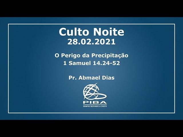 Culto Noite | 28.02.2021 | O Perigo da Precipitação | 1 Samuel 14.24-52 | Pr. Abmael Dias