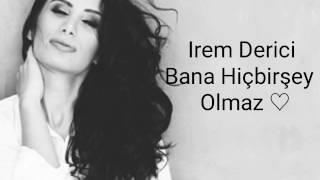 Irem Derici - Bana Hiçbirşey olmaz Lyrics